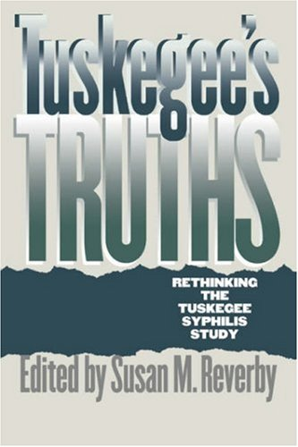 Tuskegee's Truths: Rethinking the Tuskegee Syphilis Study 9780807848524