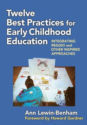 Twelve Best Practices for Early Childhood Education: Integrating Reggio and Other Inspired Approaches 9780807752326