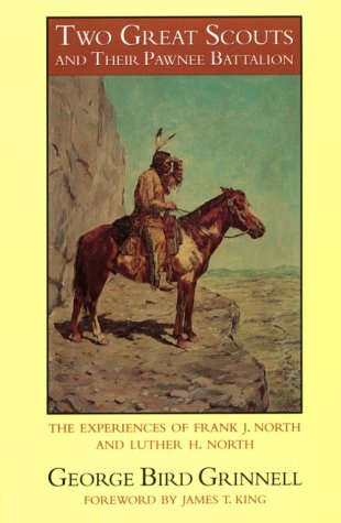 Two Great Scouts and Their Pawnee Battalion: The Experiences of Frank J. North and Luther H. North, Pioneers in the Great West, 1856-1882, and Their D 9780803257757