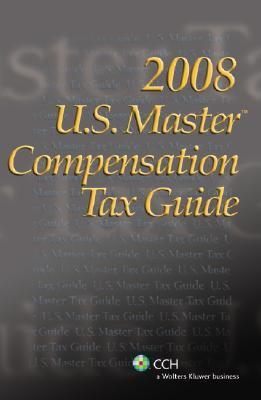 U.S. Master Compensation Tax Guide (2008) 9780808092049