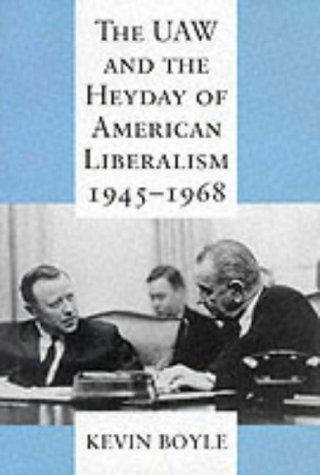 UAW and the Heyday of American Liberalism, 1945-1968 9780801430640