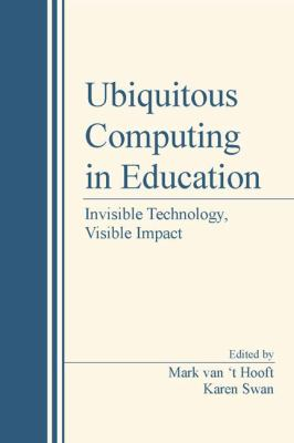 Ubiquitous Computing in Education: Invisible Technology, Visible Impact 9780805857368