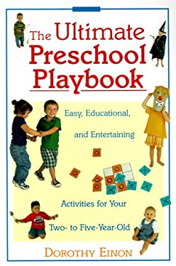 Ultimate Preschool Playbook: Easy, Educational, and Entertaining Activities for Your Two- To Five- Year- Old 9780809225309