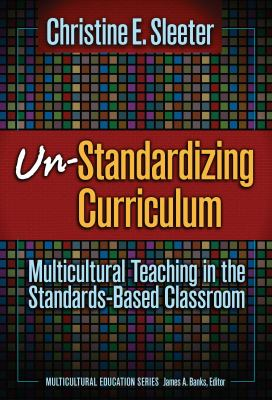 Un-Standardizing Curriculum: Multicultural Teaching in the Standards-Based Classroom 9780807746219