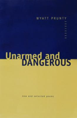 Unarmed and Dangerous: New and Selected Poems 9780801873768