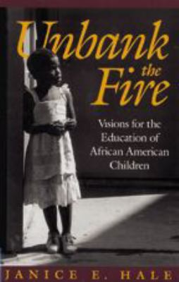 Unbank the Fire: Visions for the Education of African American Children 9780801848223