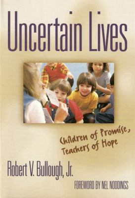 Uncertain Lives: Children of Hope, Teachers of Promise 9780807740460