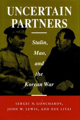 Uncertain Partners: Stalin, Mao, and the Korean War 9780804721158