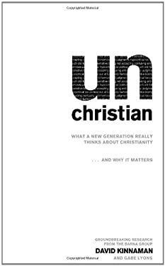 Unchristian: What a New Generation Really Thinks about Christianity and Why It Matters