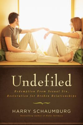 Undefiled: Redemption from Sexual Sin, Restoration for Broken Relationships 9780802460691