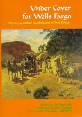 Under Cover for Wells Fargo: The Unvarnished Recollections of Fred Dodge 9780806130996