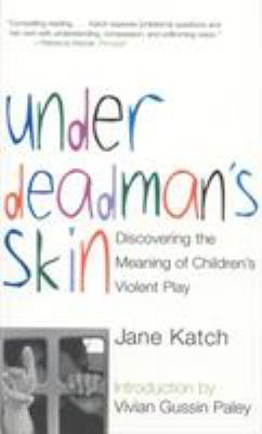 Under Deadman's Skin: Discovering the Meaning of Children's Violent Play 9780807031292