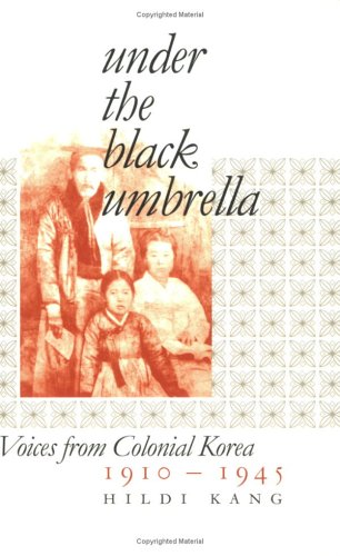 Under the Black Umbrella: Voices from Colonial Korea, 1910-1945 9780801472701