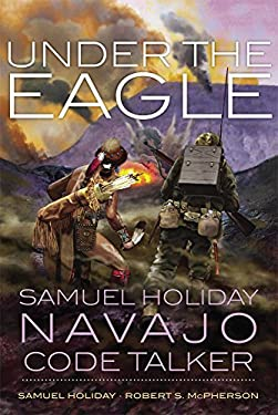 Under the Eagle: Samuel Holiday, Navajo Code Talker