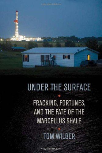 Under the Surface: Fracking, Fortunes, and the Fate of the Marcellus Shale 9780801450167