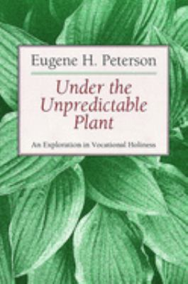 Under the Unpredictable Plant: An Exploration in Vocational Holiness 9780802808486
