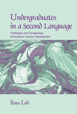 Undergraduates in a Second Language: Challenges and Complexities of Academic Literacy Development 9780805856378
