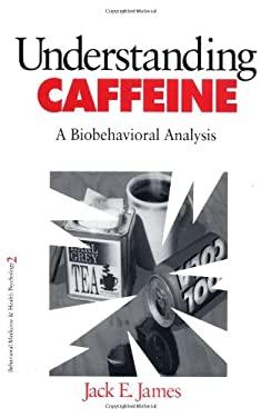 Understanding Caffeine: A Biobehavioral Analysis 9780803971820