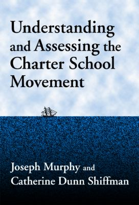 Understanding and Assessing the Charter School Movement 9780807741993