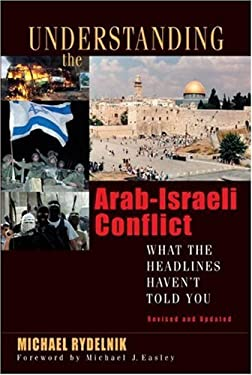 Understanding the Arab-Israeli Conflict: What the Headlines Haven't Told You 9780802426239