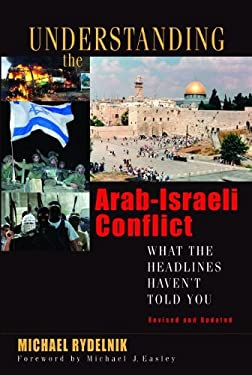 Understanding the Arab-Israeli Conflict: What the Headlines Haven't Told You 9780802426406