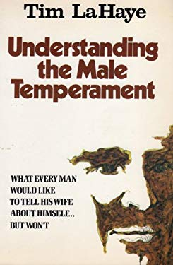 Understanding the Male Temperament: What Every Man Would Like to Tell His Wife about Himself ... But Won't