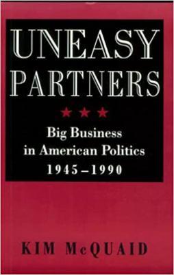 Uneasy Partners: Big Business in American Politics, 1945-1990 9780801846526