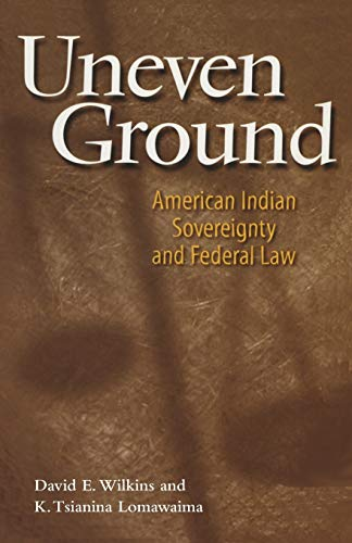 Uneven Ground: American Indian Sovereignty and Federal Law 9780806133959