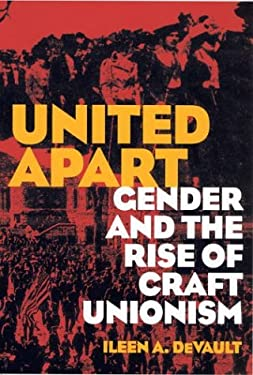 United Apart: Gender and the Rise of Craft Unionism 9780801427688