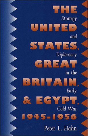 United States, Great Britain, and Egypt, 1945-1956: Strategy and Diplomacy in the Early Cold War 9780807819425