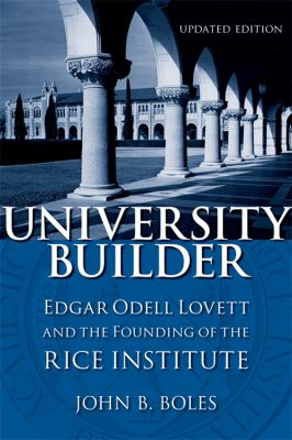 University Builder: Edgar Odell Lovett and the Founding of the Rice Institute 9780807132753