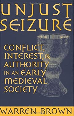 Unjust Seizure: Conflict, Interest, and Authority in an Early Medieval Society 9780801437908