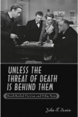 Unless the Threat of Death Is Behind Them: Hard-Boiled Fiction and Film Noir 9780801890802
