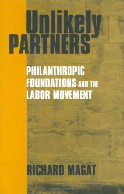 Unlikely Partners: Philanthropic Foundations and the Labor Movement 9780801435522