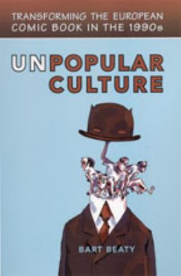 Unpopular Culture: Transforming the European Comic Book in the 1990s