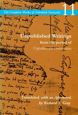 Unpublished Writings from the Period of Unfashionable Observations: Volume 11 9780804728843
