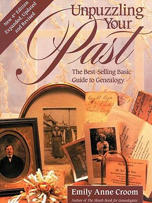 Unpuzzling Your Past. the Best-Selling Basic Guide to Genealogy. Fourth Edition. Expanded, Updated and Revised 9780806318547