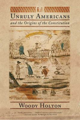 Unruly Americans and the Origins of the Constitution 9780809016433