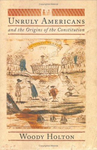 Unruly Americans and the Origins of the Constitution 9780809080618