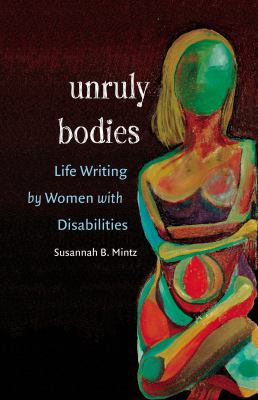 Unruly Bodies: Life Writing by Women with Disabilities 9780807858301