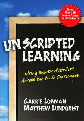 Unscripted Learning: Using Improv Activities Across the K-8 Curriculum 9780807747971