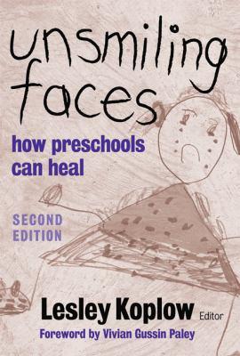 Unsmiling Faces: How Preschools Can Heal 9780807748039