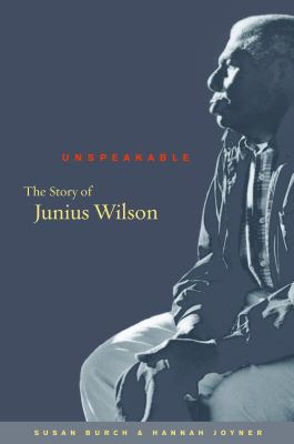 Unspeakable: The Story of Junius Wilson
