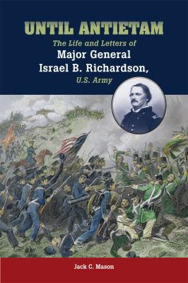 Until Antietam: The Life and Letters of Major General Israel B. Richardson, U.S. Army 9780809329472