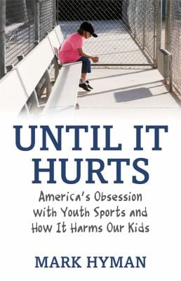 Until It Hurts: America's Obsession with Youth Sports and How It Harms Our Kids 9780807021187