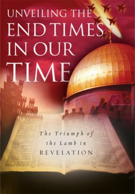 Unveiling the End Times in Our Time: The Triumph of the Lamb in Revelation 9780805426915