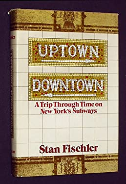 Uptown, Downtown : A Trip Through Time on NY Subways