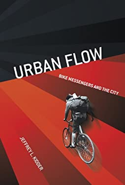 Urban Flow: Bike Messengers and the City 9780801449925