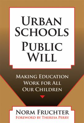 Urban Schools, Public Will: Making Education Work for All Our Children 9780807747407