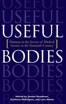 Useful Bodies: Humans in the Service of Medical Science in the Twentieth Century 9780801873423